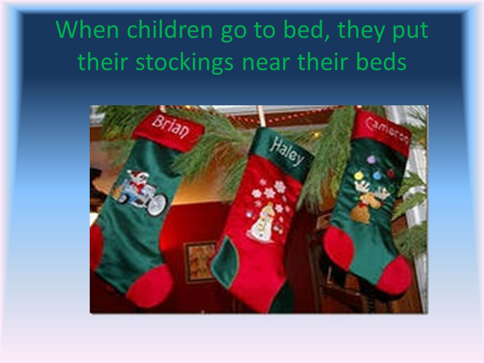 When children go to bed, they put their stockings near their beds