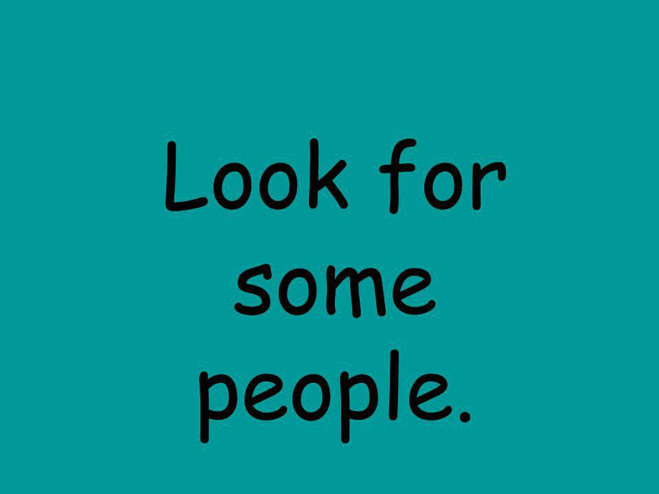 Look for some people.