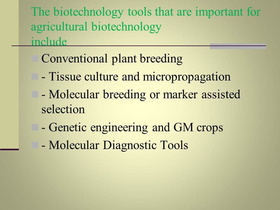 The biotechnology tools that are important for agricultural biotechnology include