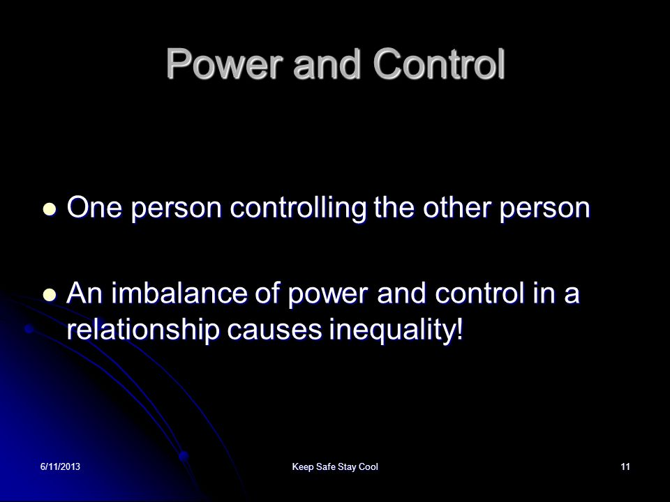 Power and Control One person controlling the other person