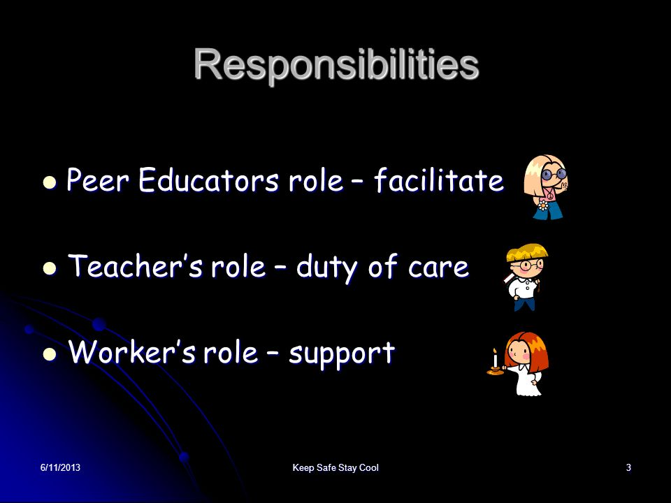 Responsibilities Peer Educators role – facilitate
