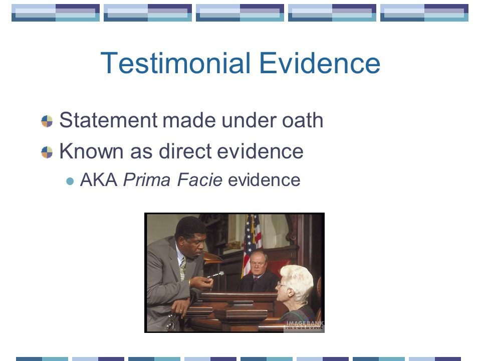 Testimonial Evidence Statement made under oath