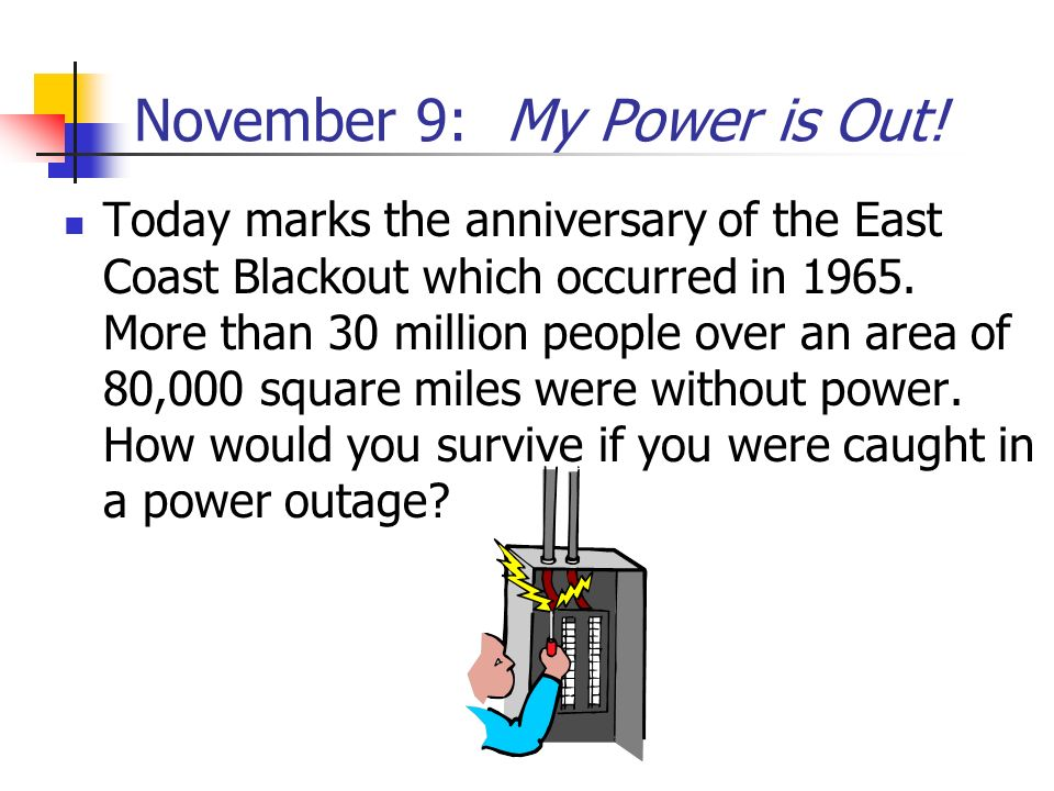 November 9: My Power is Out!