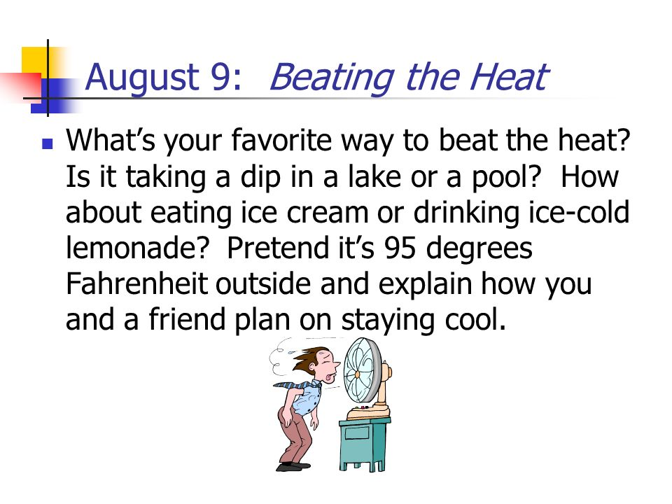 August 9: Beating the Heat