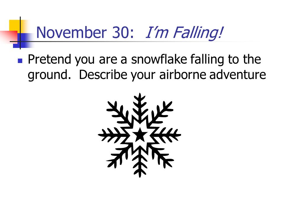 November 30: I'm Falling. Pretend you are a snowflake falling to the ground.