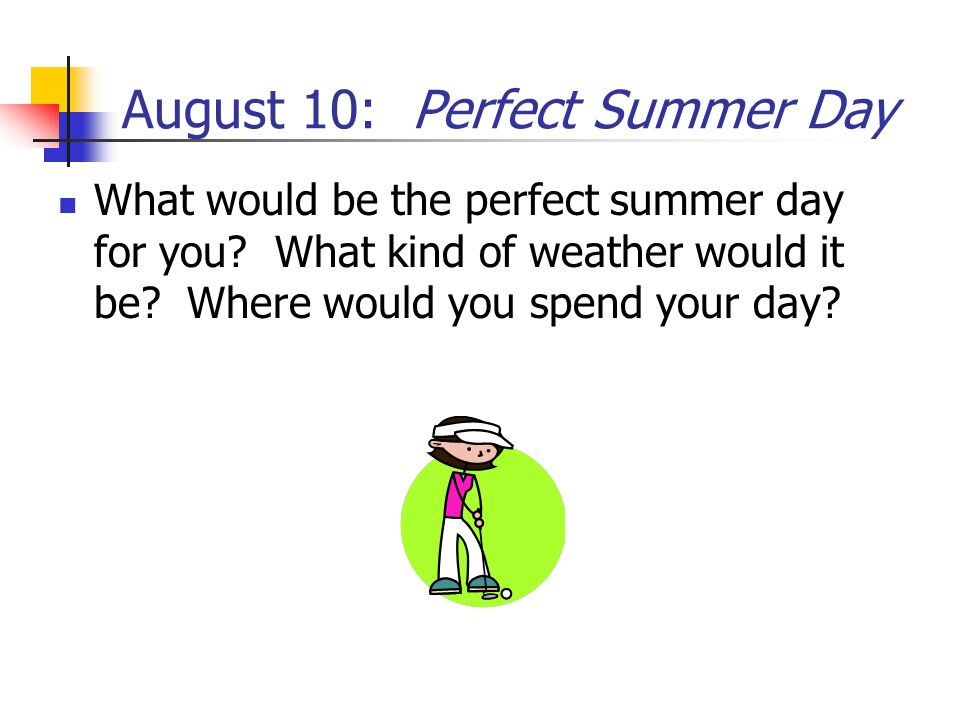 August 10: Perfect Summer Day