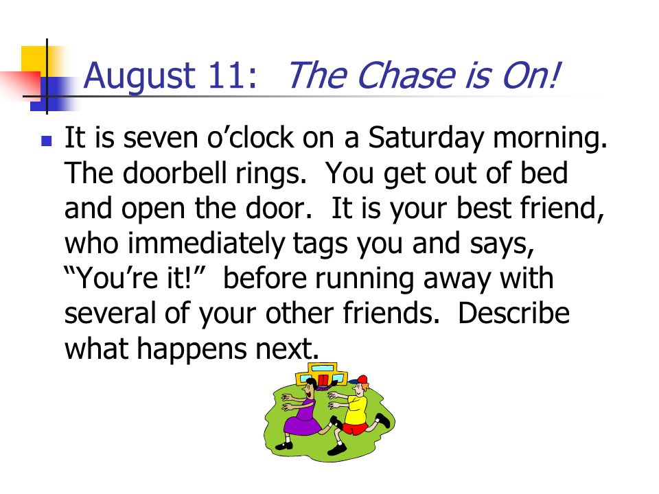 August 11: The Chase is On!