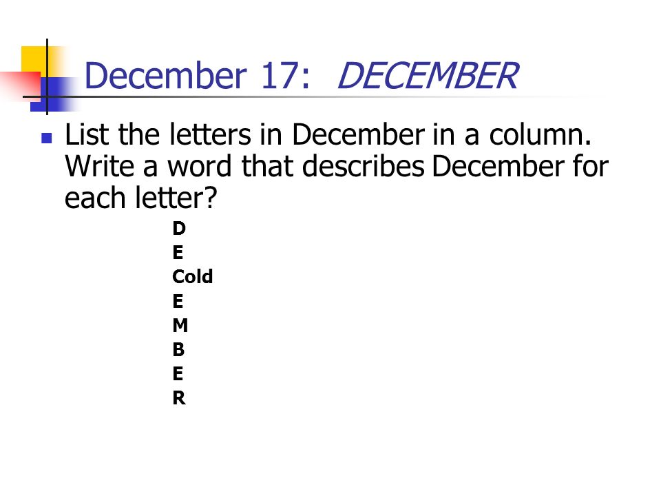 December 17: DECEMBER List the letters in December in a column. Write a word that describes December for each letter