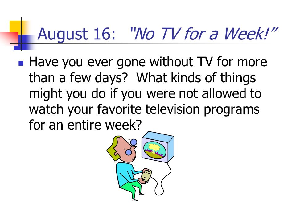 August 16: No TV for a Week!