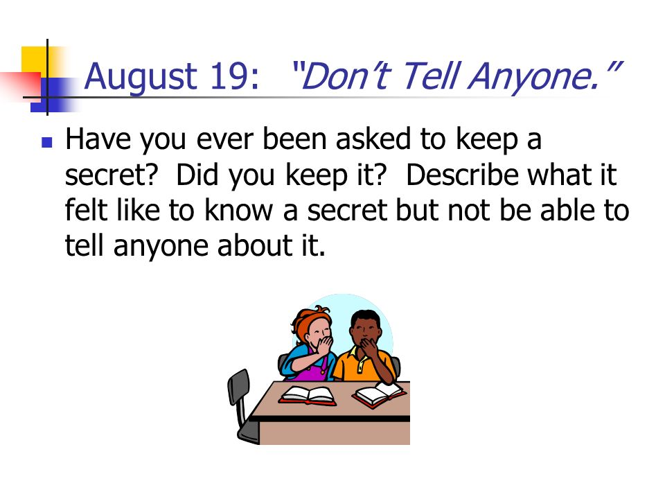 August 19: Don't Tell Anyone.