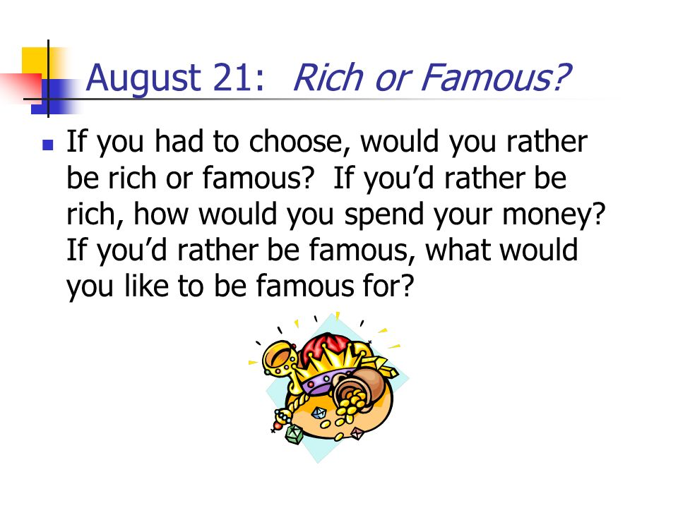 August 21: Rich or Famous