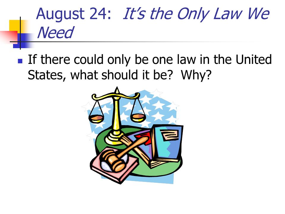 August 24: It's the Only Law We Need