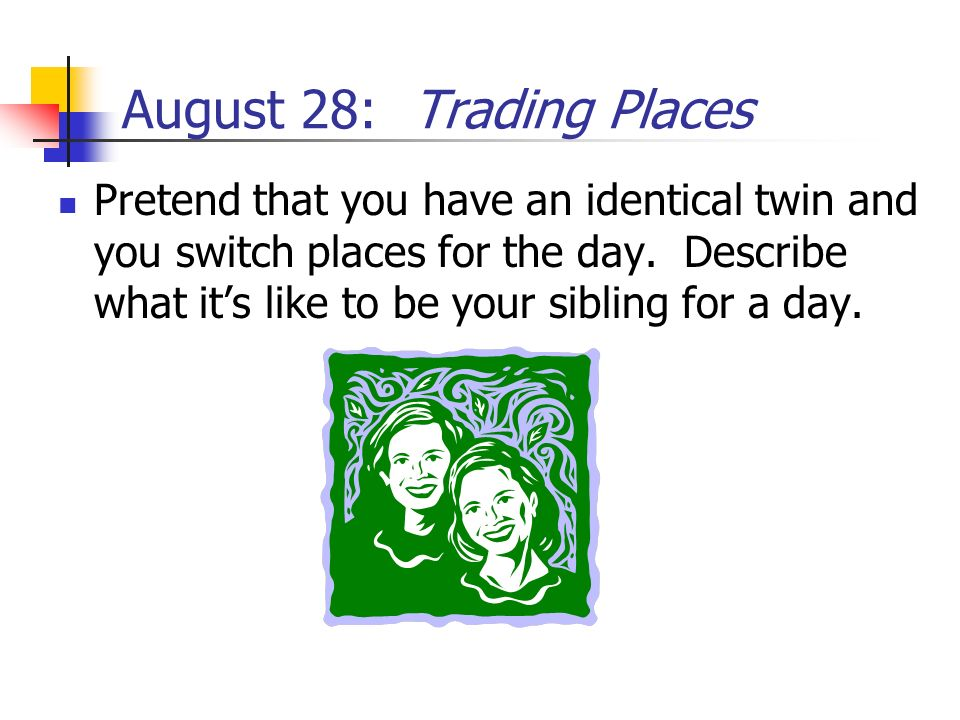 August 28: Trading Places