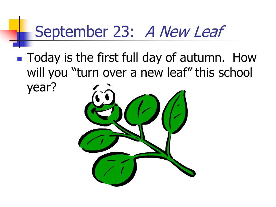 September 23: A New Leaf Today is the first full day of autumn.