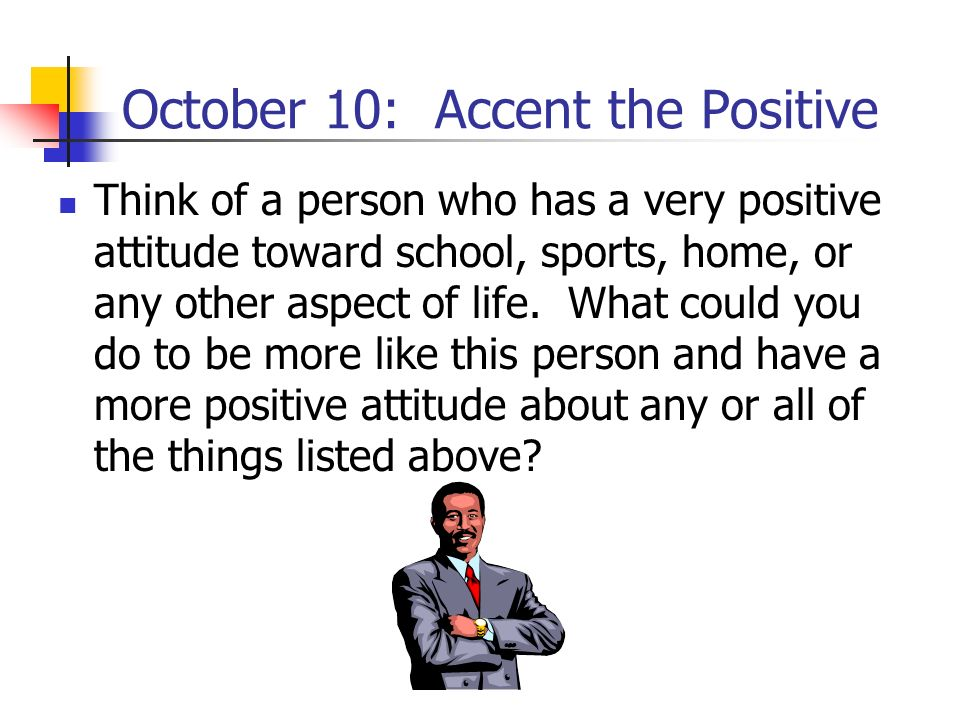 October 10: Accent the Positive