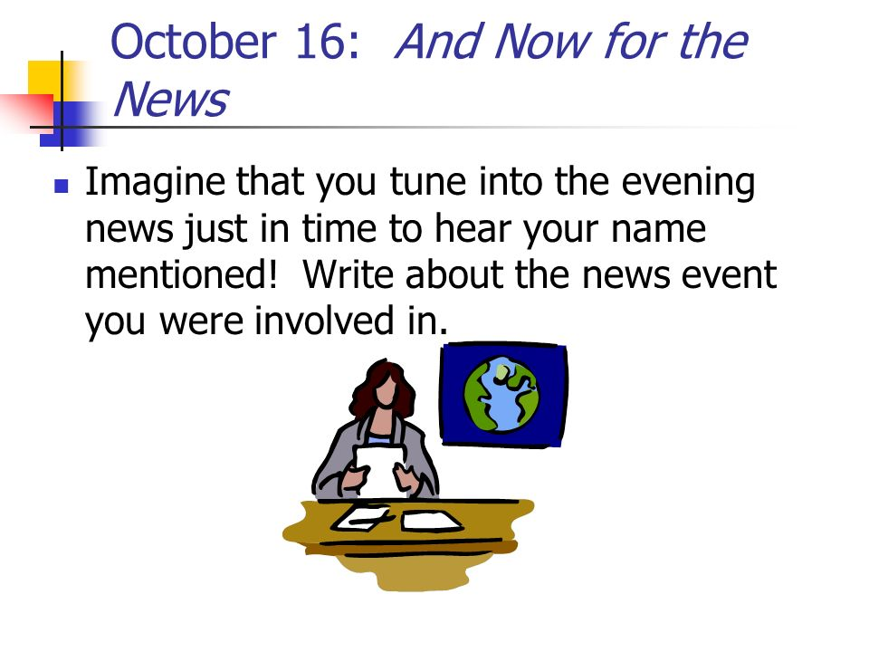 October 16: And Now for the News