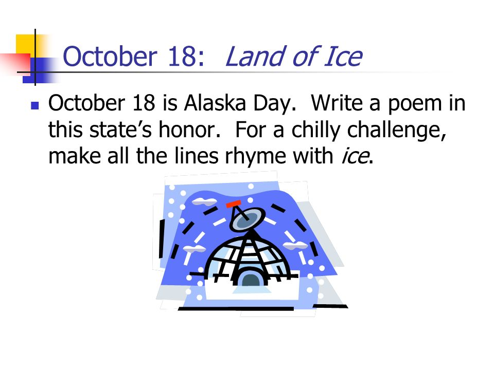 October 18: Land of Ice October 18 is Alaska Day.