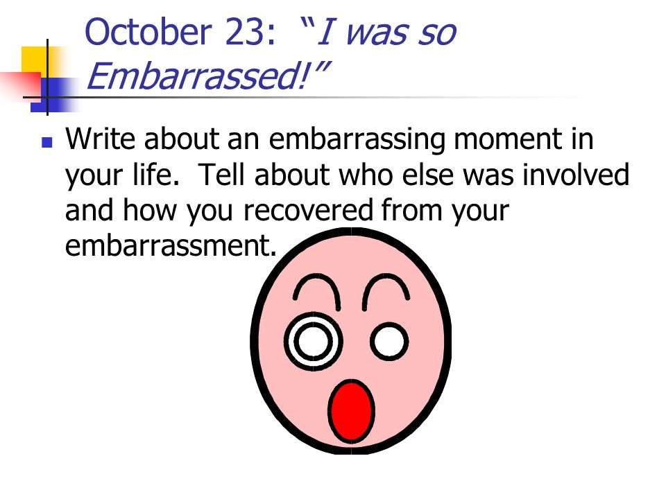 October 23: I was so Embarrassed!