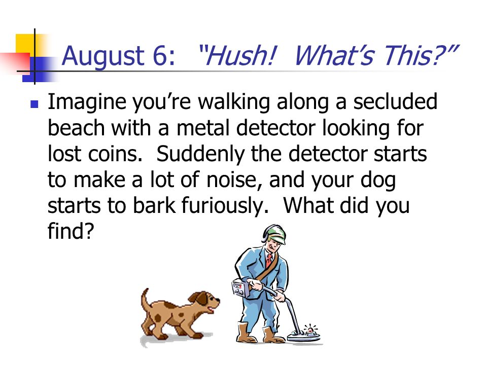 August 6: Hush! What's This