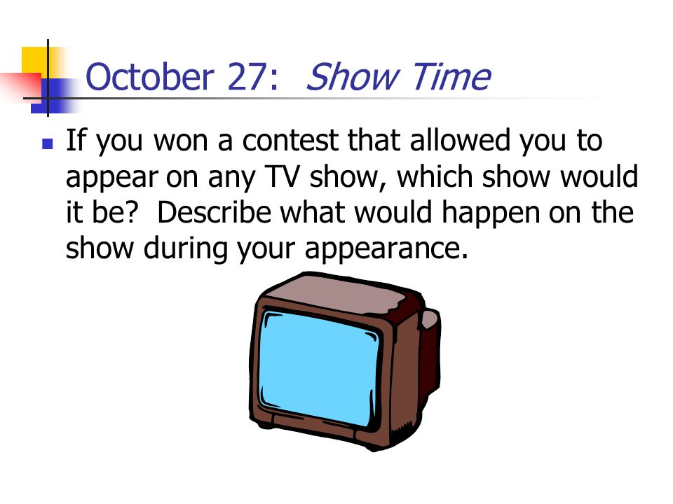 October 27: Show Time