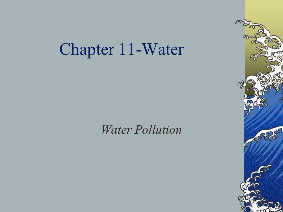 Chapter 11-Water Water Pollution