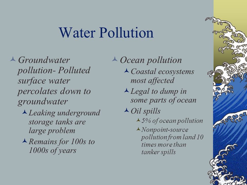 Water Pollution Groundwater pollution- Polluted surface water percolates down to groundwater. Leaking underground storage tanks are large problem.