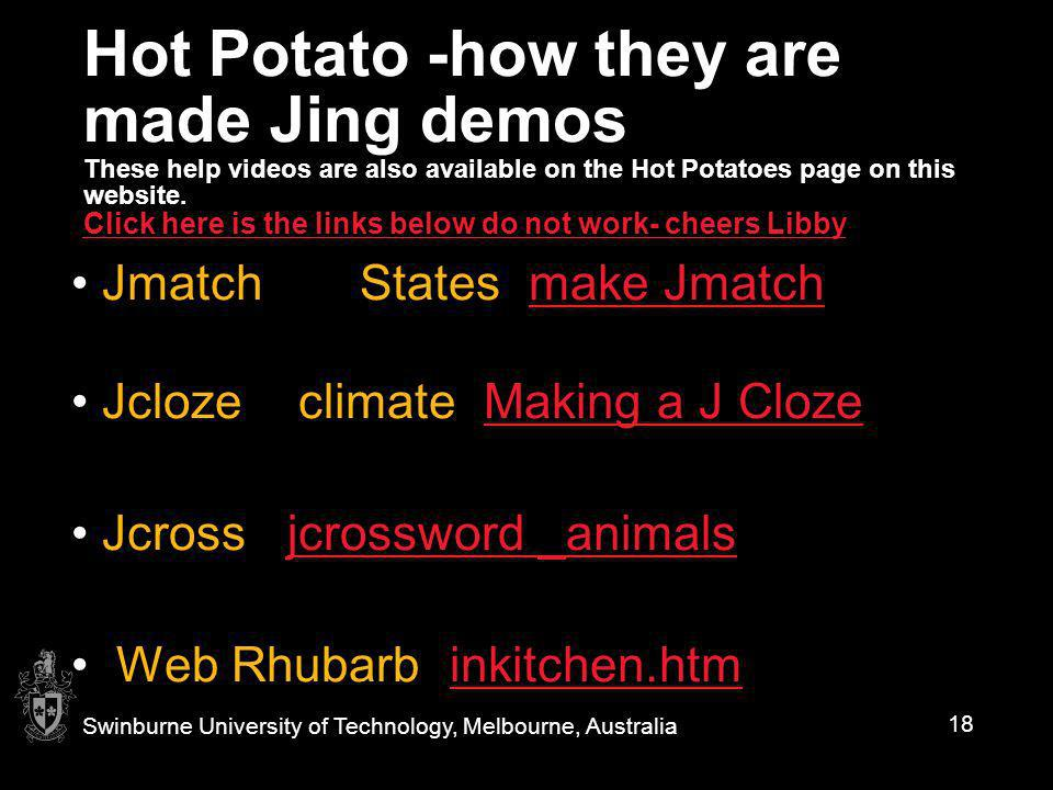 Hot Potato -how they are made Jing demos These help videos are also available on the Hot Potatoes page on this website. Click here is the links below do not work- cheers Libby