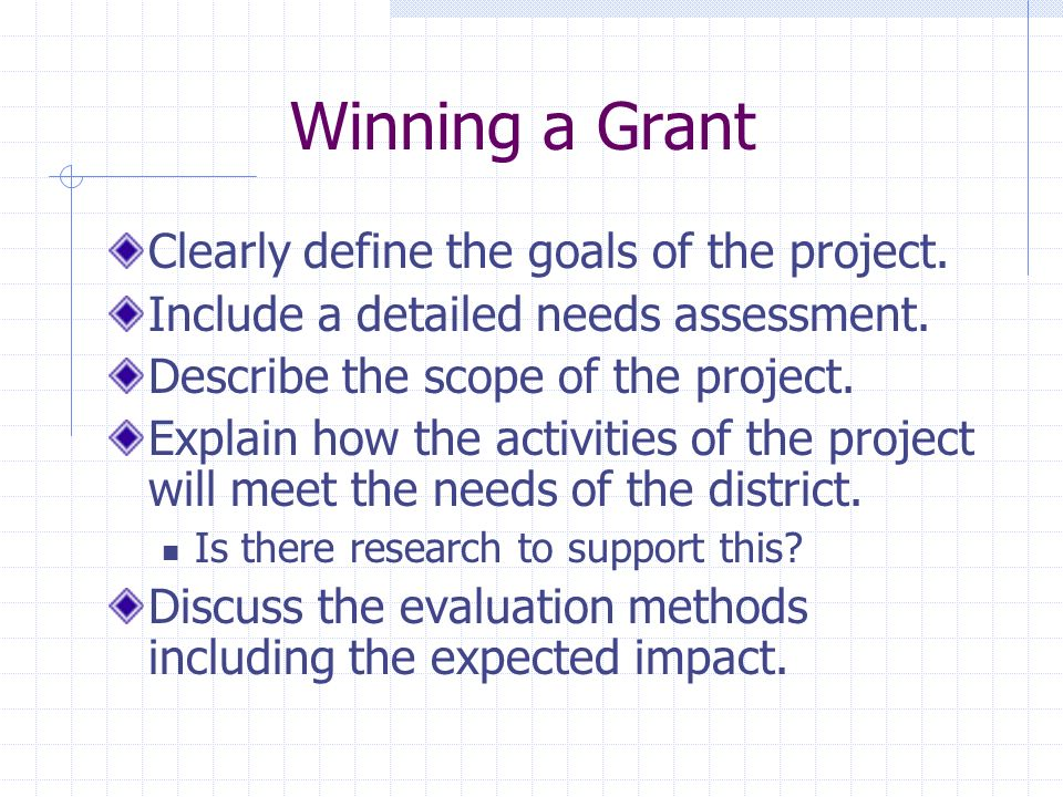 Winning a Grant Clearly define the goals of the project.