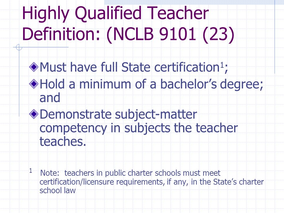 Highly Qualified Teacher Definition: (NCLB 9101 (23)
