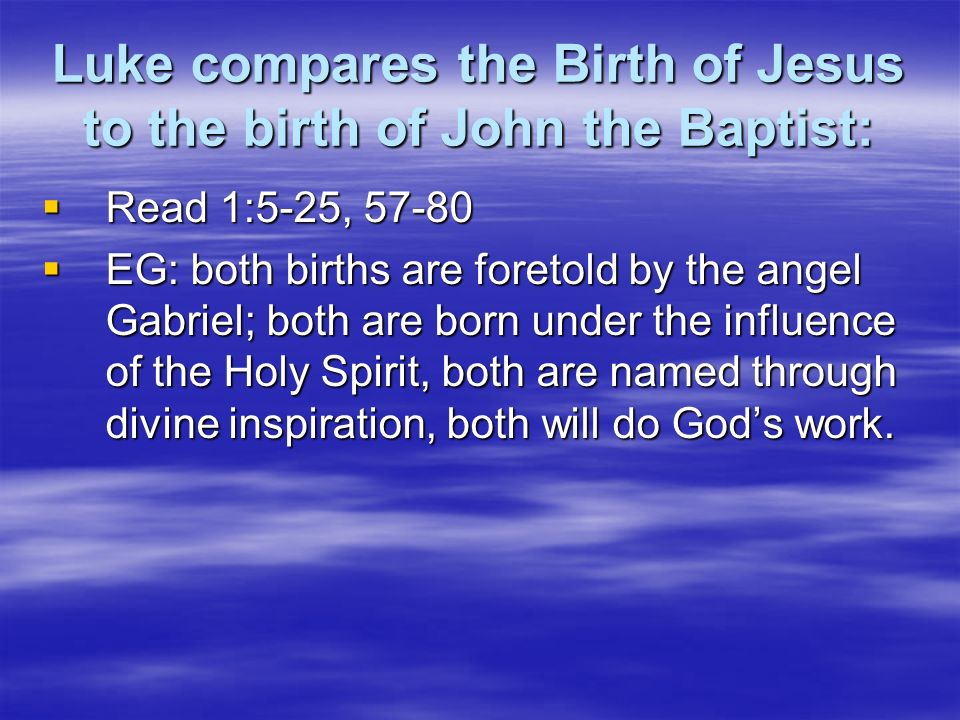 Luke compares the Birth of Jesus to the birth of John the Baptist:
