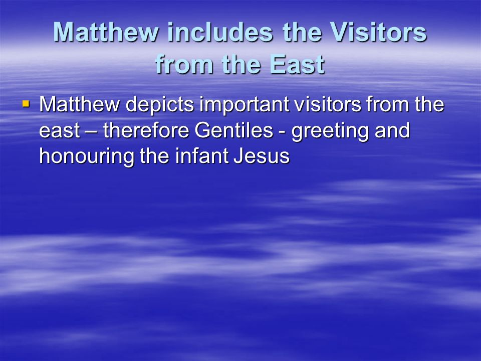 Matthew includes the Visitors from the East