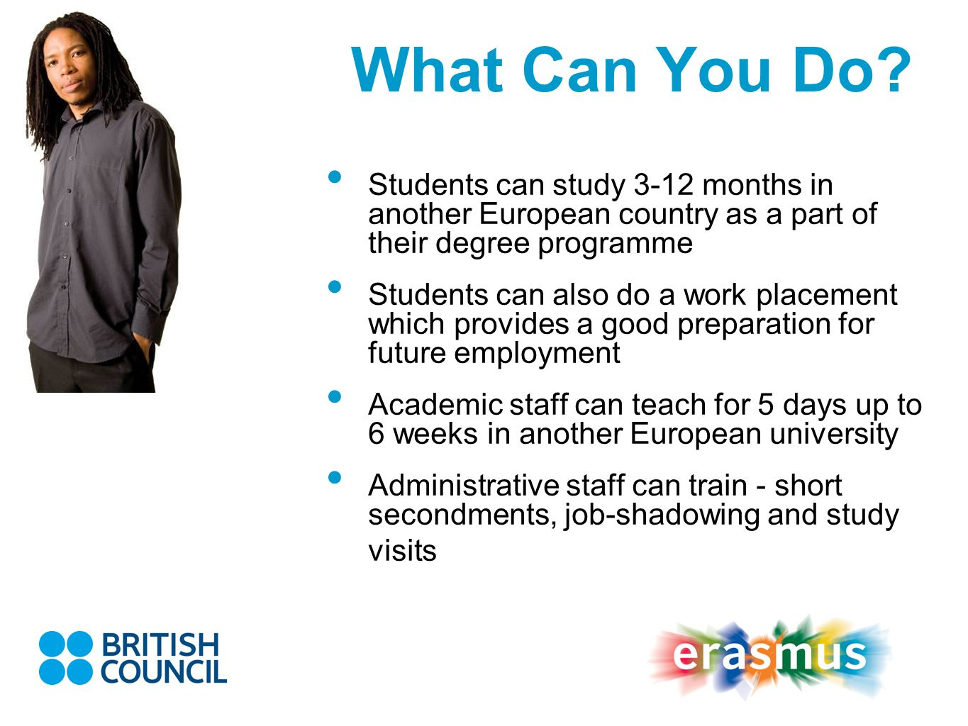 What Can You Do Students can study 3-12 months in another European country as a part of their degree programme.