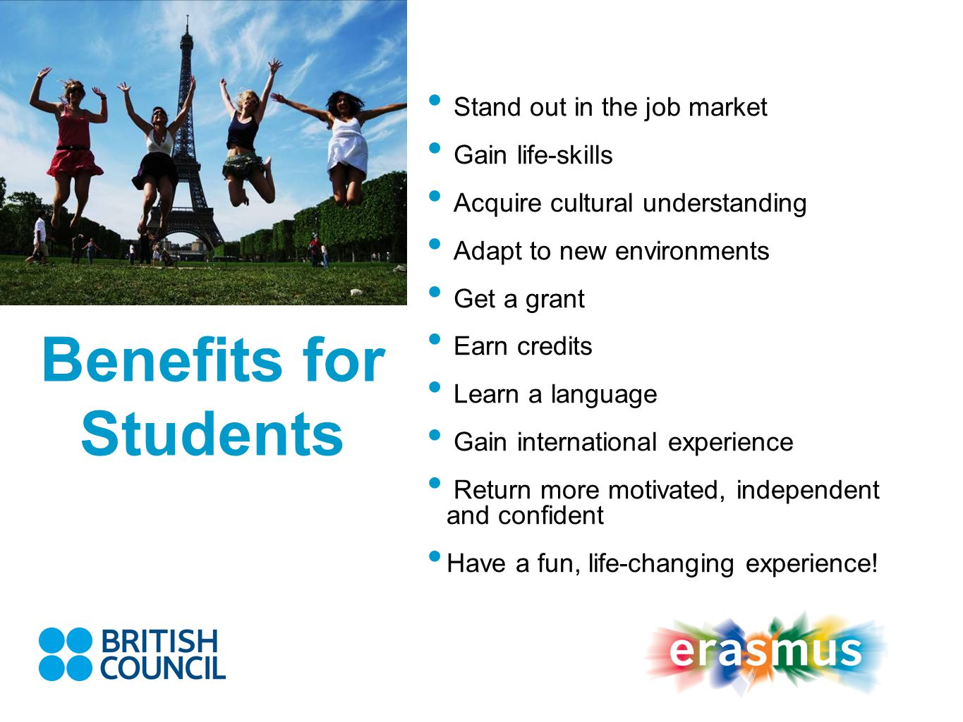 Benefits for Students Stand out in the job market Gain life-skills