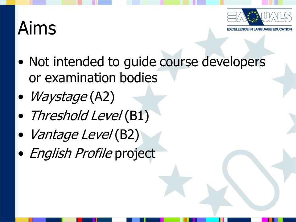 Aims Not intended to guide course developers or examination bodies