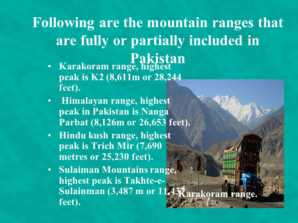 Following are the mountain ranges that are fully or partially included in Pakistan