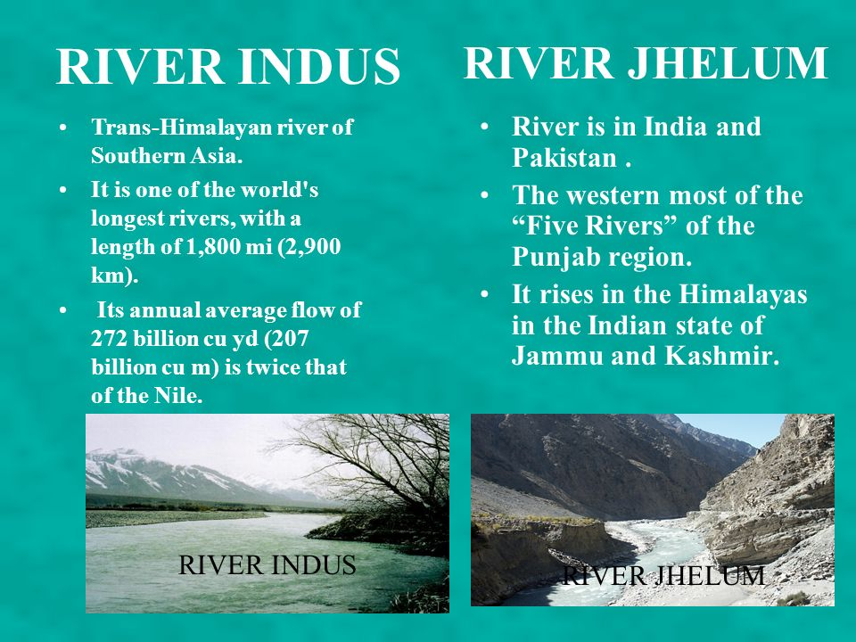 RIVER INDUS RIVER JHELUM River is in India and Pakistan .