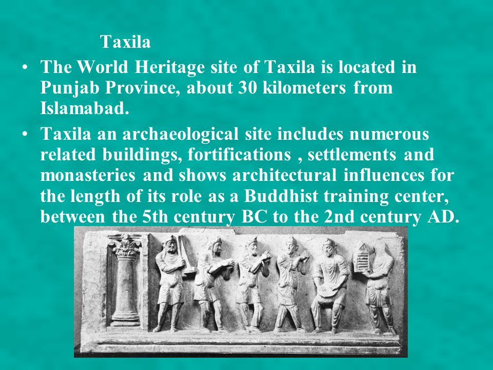 Taxila The World Heritage site of Taxila is located in Punjab Province, about 30 kilometers from Islamabad.