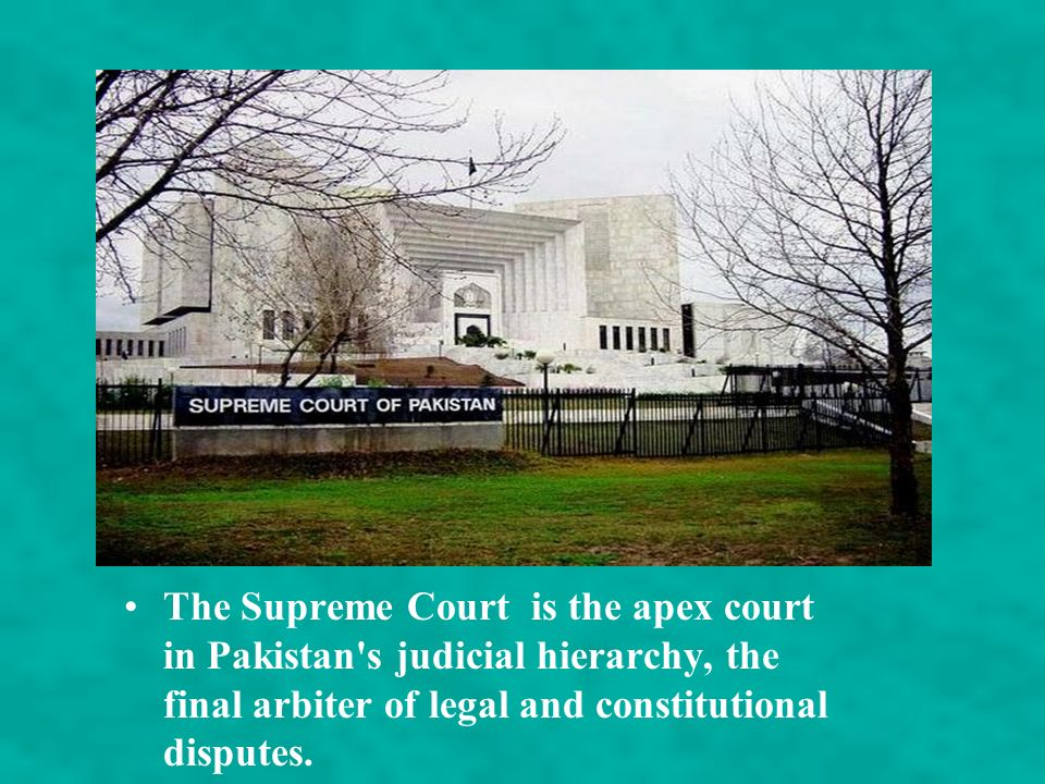 The Supreme Court is the apex court in Pakistan s judicial hierarchy, the final arbiter of legal and constitutional disputes.