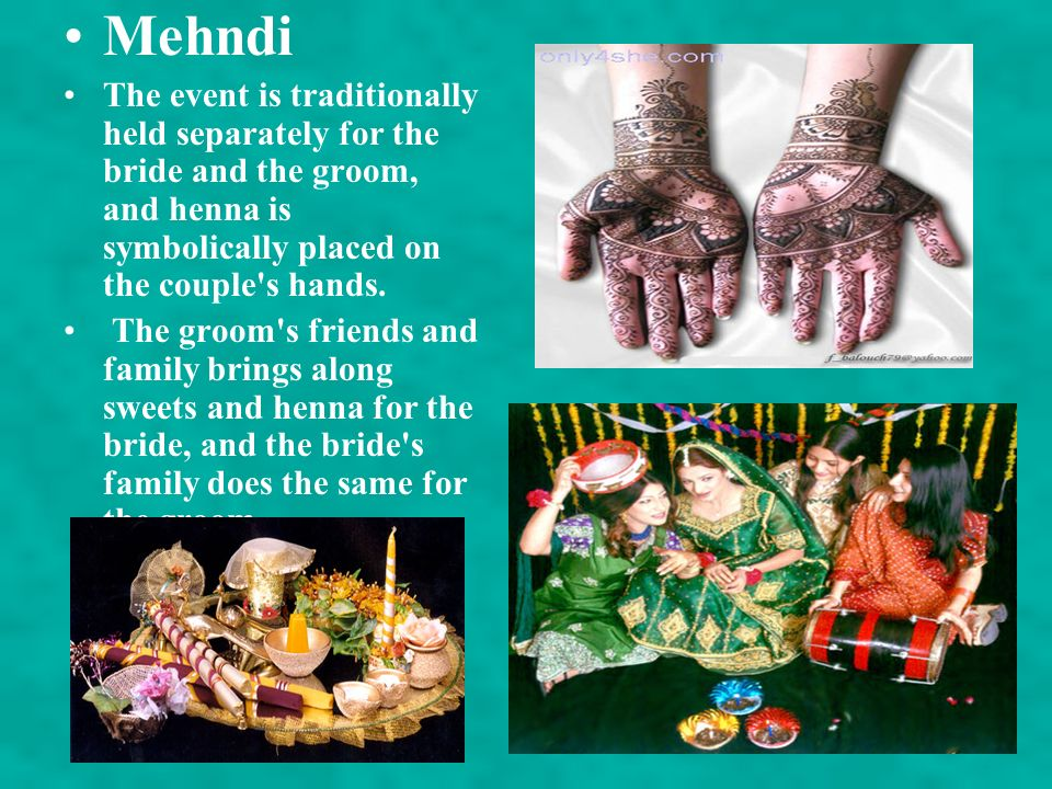 Mehndi The event is traditionally held separately for the bride and the groom, and henna is symbolically placed on the couple s hands.