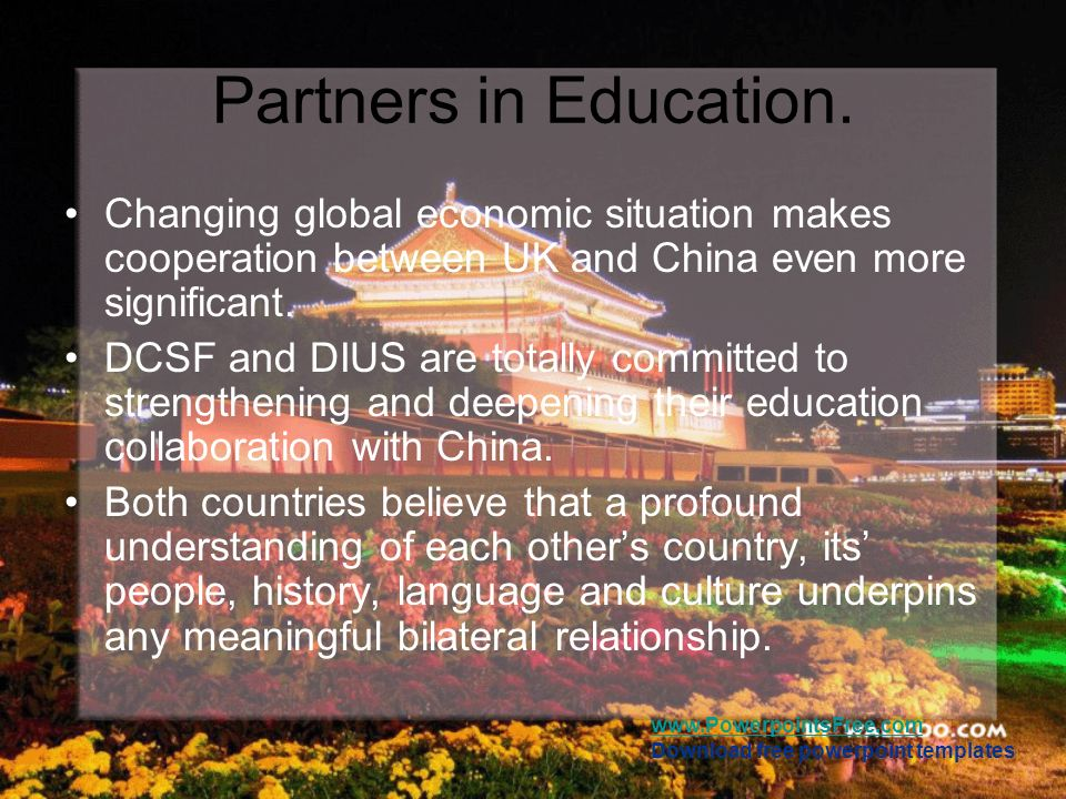 Partners in Education. Changing global economic situation makes cooperation between UK and China even more significant.