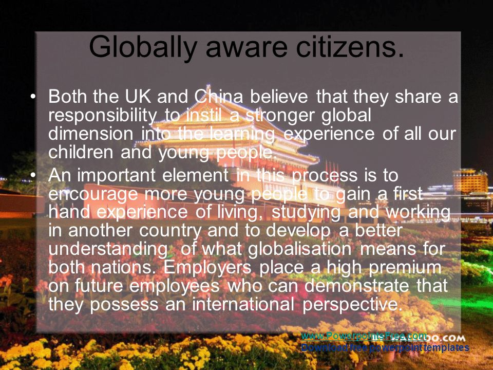 Globally aware citizens.
