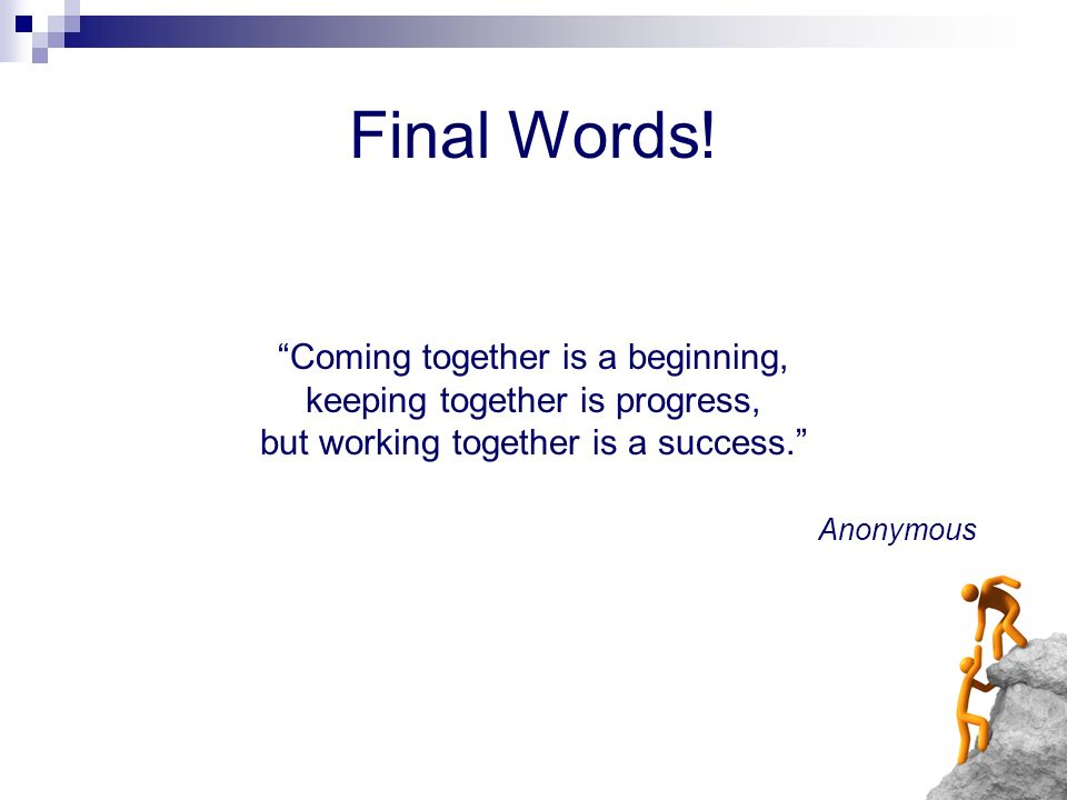 Final Words! Coming together is a beginning,