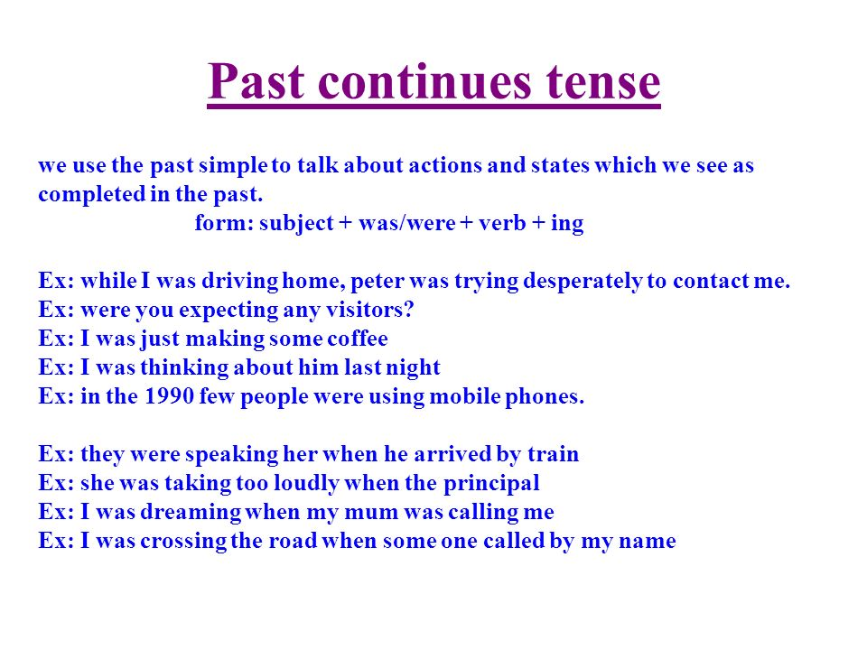 Past continues tense we use the past simple to talk about actions and states which we see as completed in the past.