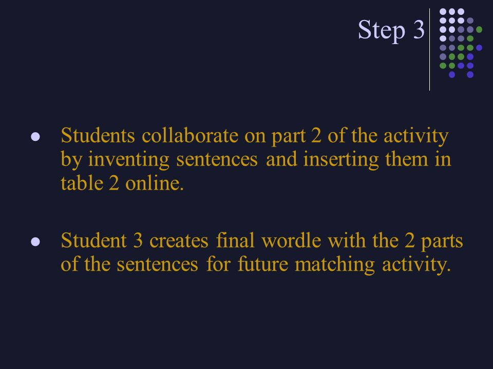 Step 3 Students collaborate on part 2 of the activity by inventing sentences and inserting them in table 2 online.