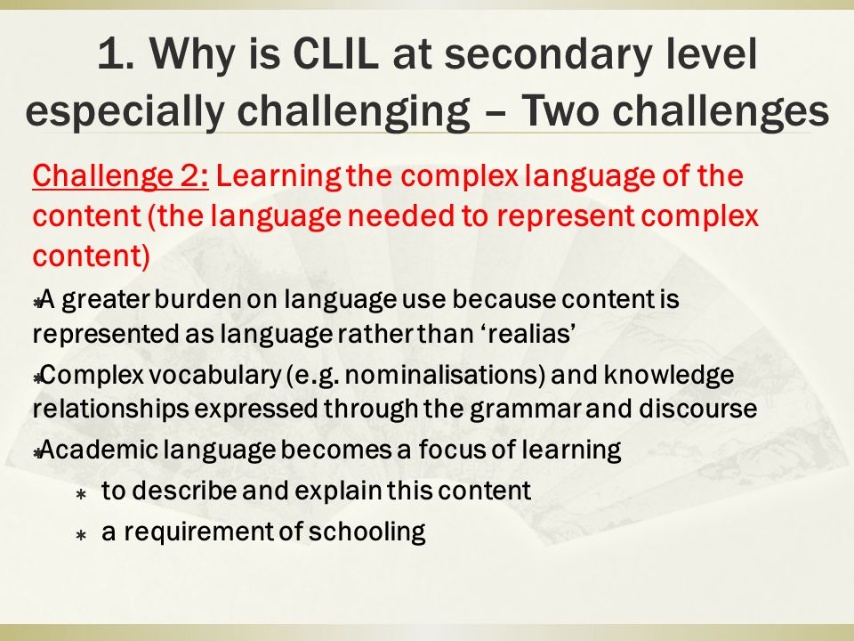1. Why is CLIL at secondary level especially challenging – Two challenges