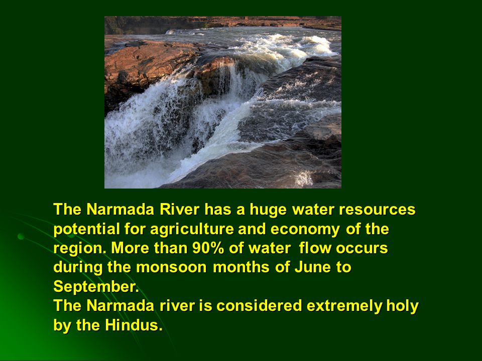 The Narmada River has a huge water resources potential for agriculture and economy of the region.
