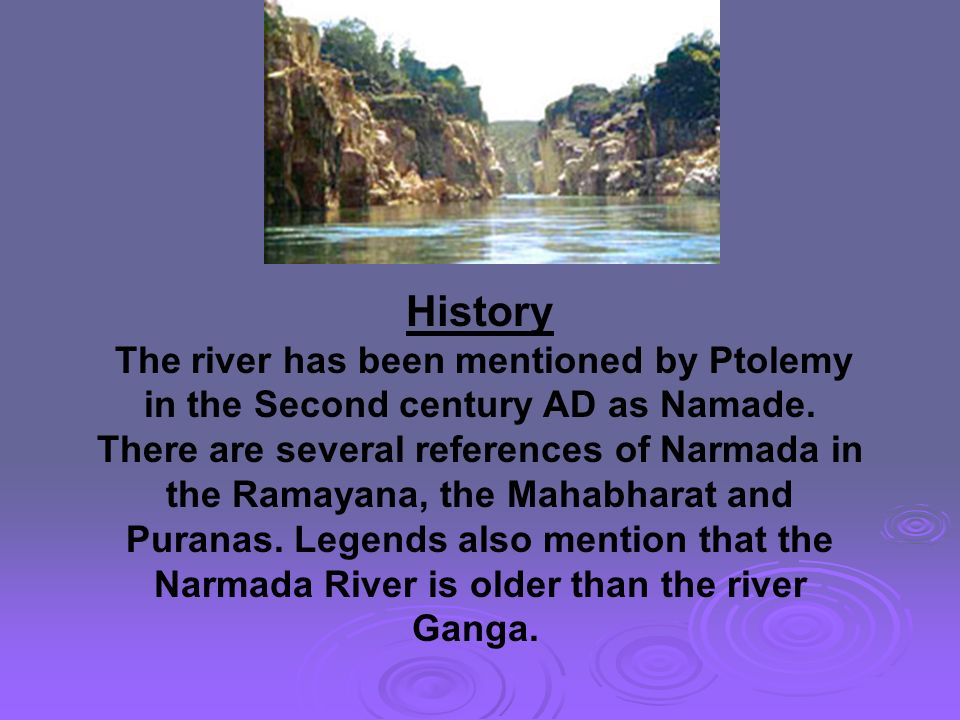 History The river has been mentioned by Ptolemy in the Second century AD as Namade.
