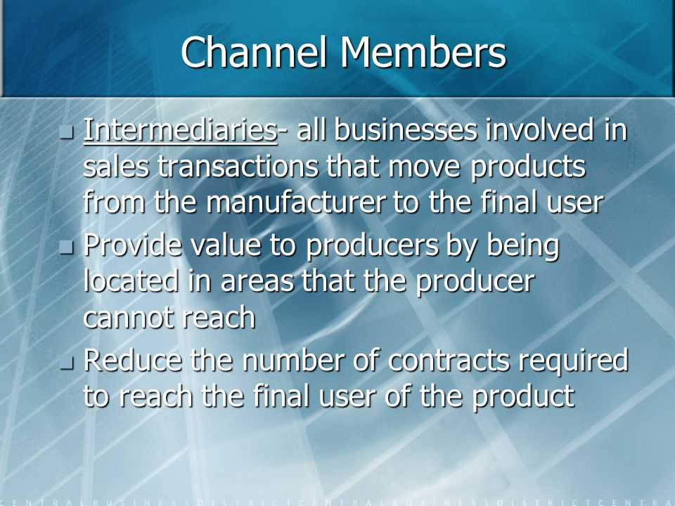 Channel Members Intermediaries- all businesses involved in sales transactions that move products from the manufacturer to the final user.