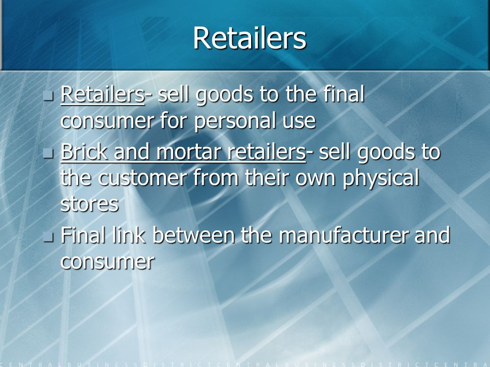 Retailers Retailers- sell goods to the final consumer for personal use