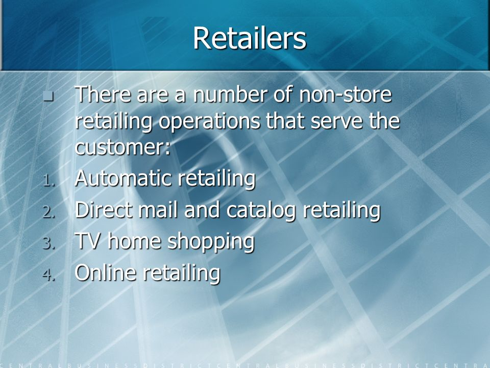 Retailers There are a number of non-store retailing operations that serve the customer: Automatic retailing.